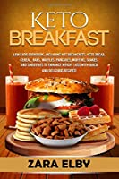 Keto Breakfast: Low Carb Cookbook, Including Hot Breakfasts, Keto Bread, Cereal, Bars, Waffles, Pancakes, Muffins, Shakes, and Smoothies to Enhance Weight Loss With Quick and Delicious Recipes!