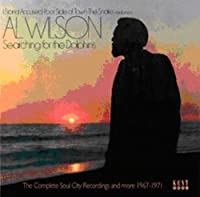 Searching for the Dolphins - The Complete Soul City Recordings and more 1967-1971 by AL WILSON (2008-05-30)