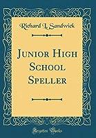 Junior High School Speller (Classic Reprint)