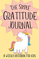 The Simple Gratitude Journal: A Weekly Notebook for Kids (Adorable Unicorn Cover) (Christian Workbooks)