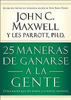 25 maneras de ganarse a la gente: Como hacer que los demas se sientan valiosos (Spanish Edition) by John C. Maxwell(2005-06-08)