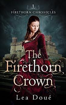 The Firethorn Crown (Firethorn Chronicles Book 1) by [Doué, Lea]