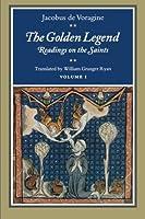 The Golden Legend: Readings on the Saints (Golden Legend Vol. 1)
