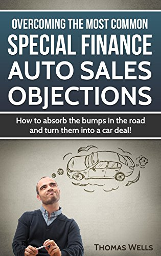 Overcoming the Most Common Special Finance Auto Sales Objections: How to absorb the bumps in the road and turn them into a car deal! (English Edition)