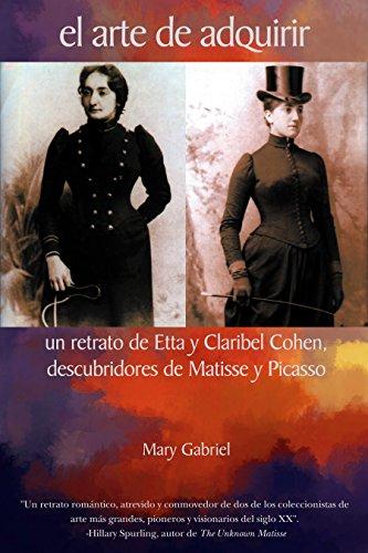 Download el arte de adquirir: un retrato de Etta y Claribel Cohen, descubridores de Matisse y Picasso (Spanish Edition) B0764KM2H9