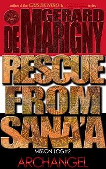 Rescue From Sana'a (ARCHANGEL, Mission Log #2) by [de Marigny, Gerard]