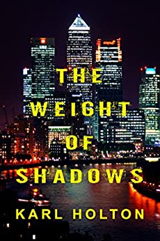 The Weight of Shadows (Shadow Series Book 1) by [Holton, Karl]