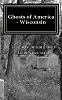 Ghosts of America: Wisconsin (Ghosts of America Local)