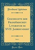 Geschichte Der Franzoesischen Literatur Im XVII. Jahrhundert, Vol. 1 (Classic Reprint)