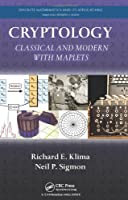 Cryptology: Classical and Modern with Maplets (Chapman & Hall/CRC Cryptography and Network Security Series)