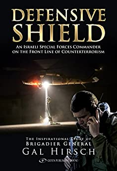 Defensive Shield: An Israeli Special Forces Commander on the front line of counterterrorism by [Hirsch, Gal]