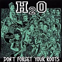 Don't Forget Your Roots by H2O (2011-11-21)
