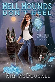 Hell Hounds Don't Heel: A Paranormal Suspense Novel with a Touch of Romance (Valkyrie Bestiary Boo