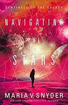 Navigating The Stars (Sentinels of the Galaxy Book 1) by [Snyder, Maria V.]