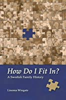 How Do I Fit In?: A Swedish Family History