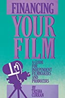 Financing Your Film: A Guide for Independent Filmmakers and Producers