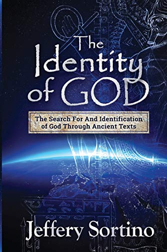 Download The Identity of God: The Search for and Identification of God Through Ancient Texts 179757356X