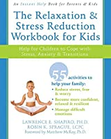 The Relaxation and Stress Reduction Workbook for Kids: Help for Children to Cope with Stress, Anxiety, and Transitions (Instant Help) by Lawrence E. Shapiro PhD Robin K. Sprague(2009-02-02)