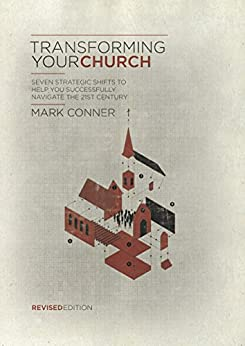 Transforming Your Church: Seven strategic shifts to help you successfully navigate the 21st century by [Conner, Mark]