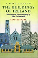 A Field Guide to the Buildings of Ireland: Illustrating the Smaller Buildings of Town & Countryside