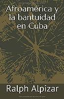 Afroamérica: y la bantuidad en Cuba (Coleccion Maiombe)