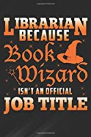 """Librarian: Library  Bcs Book Wizard Isn't A Job Title Notebook, Journal for Writing, Size 6"""" x 9"""", 164 Pages"""