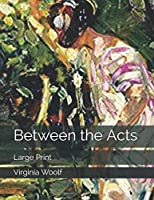 Between the Acts: Large Print