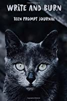Write and Burn Teen Prompt Journal: Burn after writing book with 99 pages of prompts for thoughtful journaling - black cat cover - gift for 7th - 12th graders to explore and express feelings, ideas, opinions and attitudes.