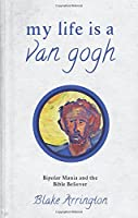 My Life Is a Van Gogh: Bipolar Mania and the Bible Believer