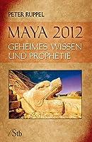 Maya 2012: Geiheimes Wissen und Prophetie