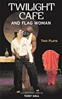 Twilight Cafe And Flag Woman: Two Plays