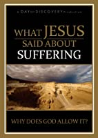 What Jesus Said About Suffering: Why Does God Allow It?