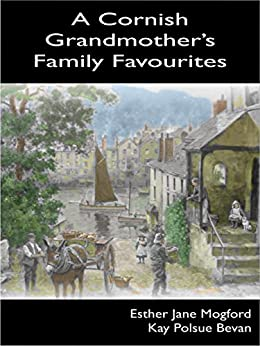 [Bevan (Mogford), Kay Polsue, Mogford, Esther]のA Cornish Grandmother's Family Favourites - Traditional Old Seasonal English Recipes & Cookbook: 80 Passed Down Popular Seasonal Recipes From Cornwall ... & Summer Cooking & Bakery (English Edition)
