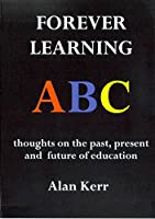 Forever Learning: Thoughts on the Past, Present and Future of Education
