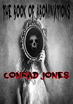 [Jones, Conrad]のThe Book of Abominations: A collection of horror shorts (English Edition)