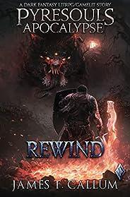 Pyresouls Apocalypse: Rewind: A Dark Fantasy LitRPG/Gamelit Story (Pyresouls Apocalypse, Book 1)