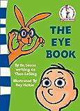 The Eye Book (Beginner Books) [ペーパーバック] / Theo. LeSieg (著); Roy McKie (イラスト); HarperCollins Children's Books (刊)