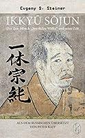 """Ikkyu Sojun: Der Zen-Moench """"Verrueckte Wolke"""" und seine Zeit"""