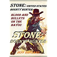 Stone: United States Bounty Hunter (Blood and Bullets on the Bayou): Stone: Bounty Hunter: Western Action and Adventure