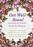 Get Well Soon! Activity & Puzzle Book for Women: Crosswords Word Finds Mandalas to Color Sudoku Inspirational Quotes Quizes and Jokes (Get Well Soon Adult Activity Books) (Volume 2) [並行輸入品]