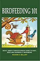 BIRDFEEDING 101: A TONGUE-IN-BEAK GUIDE TO SUET, SEED AND SQUIRRELLY NEIGHBORS