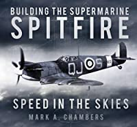 Building the Supermarine Spitfire: Speed in the Skies
