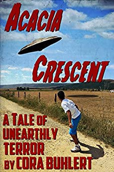 Acacia Crescent: A Tale of Unearthly Terror (The Day the Saucers Came... Book 1) by [Buhlert, Cora]