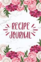 Recipe Journal: Floral Blank Recipe Journal Book to Write In Favorite Recipes & Notes - Personalized Empty Cookbook for Baking & Cooking Lovers for Recipes & Notes - Adorable Pink Peonies & White Marble