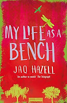 My Life as a Bench: WINNER OF THE RUBERY BOOK AWARD - BOOK OF THE YEAR 2017 by [Hazell, Jaq]