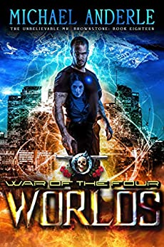 War Of The Four Worlds: An Urban Fantasy Action Adventure (The Unbelievable Mr. Brownstone Book 18) by [Anderle, Michael]