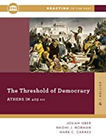 The Threshold Of Democracy: Athens in 403 B.C. (Fourth Edition) (Reacting to the Past) by Josiah Ober Naomi J. Norman Mark C. Carnes(2015-06-22)