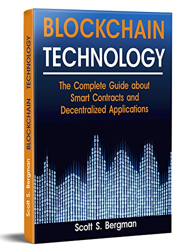 Blockchain Technology: The Complete Guide about Smart Contracts and Decentralized Applications (Blockchain Technology, Blockchain Basics, ICO Investing. Blockchain Wallet) (English Edition)