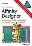 Affinity Designer Praxis ? Illustrationen, Grafiken und Layouts für Ein- und Umsteiger: umfassende Anleitungen / Tipps & Tricks auch für Nutzer von Adobe ... CorelDRAW Graphics Suite (German Edition)