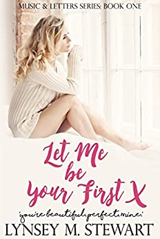 Let Me Be Your First: A Friends to Lovers / Workplace / Virgin Romance (Music and Letters Series Book 1) by [Stewart, Lynsey M.]